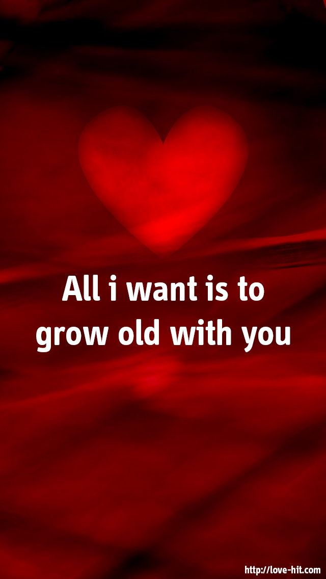 All i want is to grow old with you