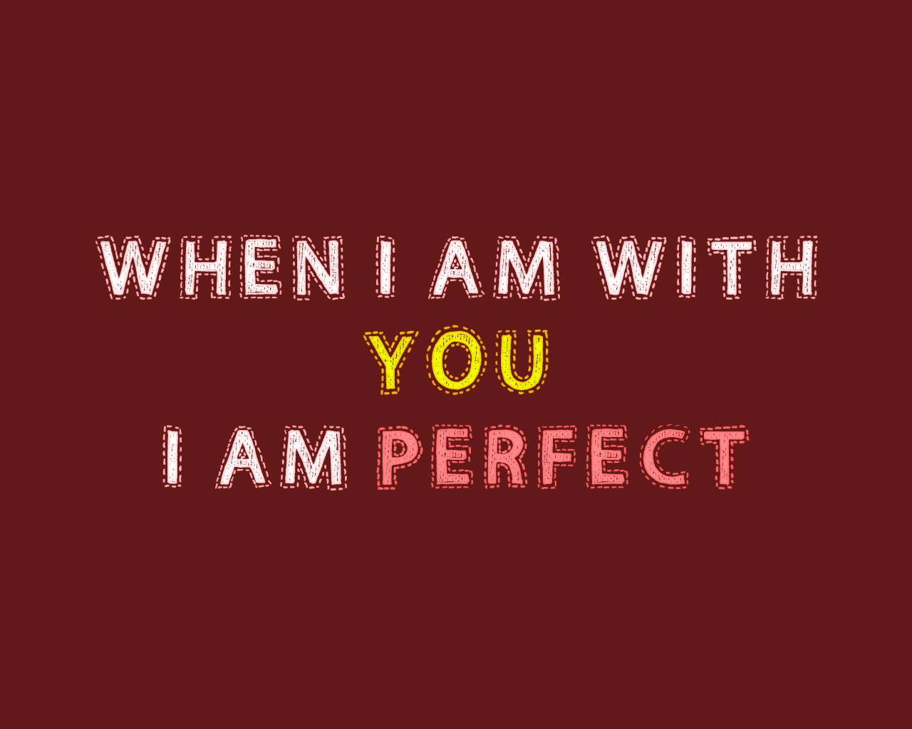 When i am with you i am perfect