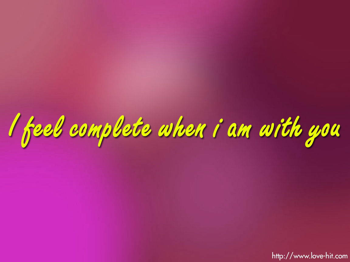 I feel complete when i am with you