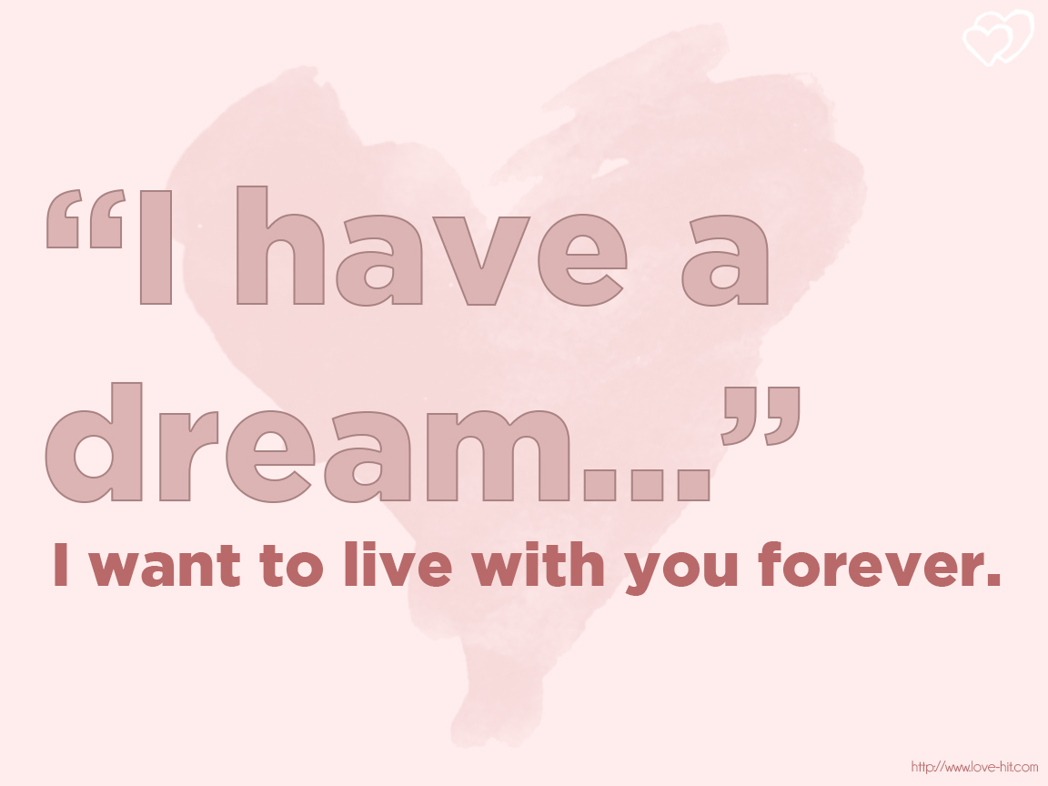 I have a dream, I want to live with you forever,