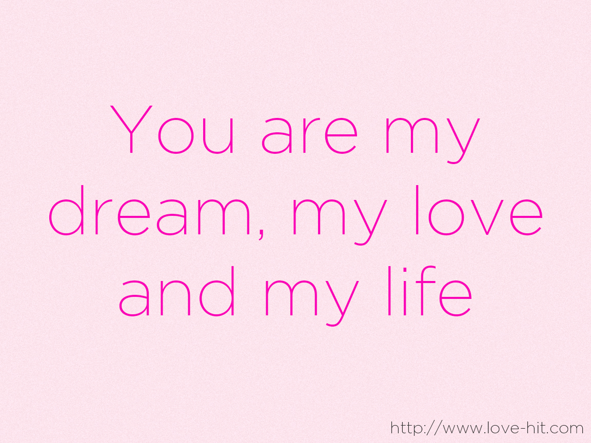 You are my dream, my love and my life