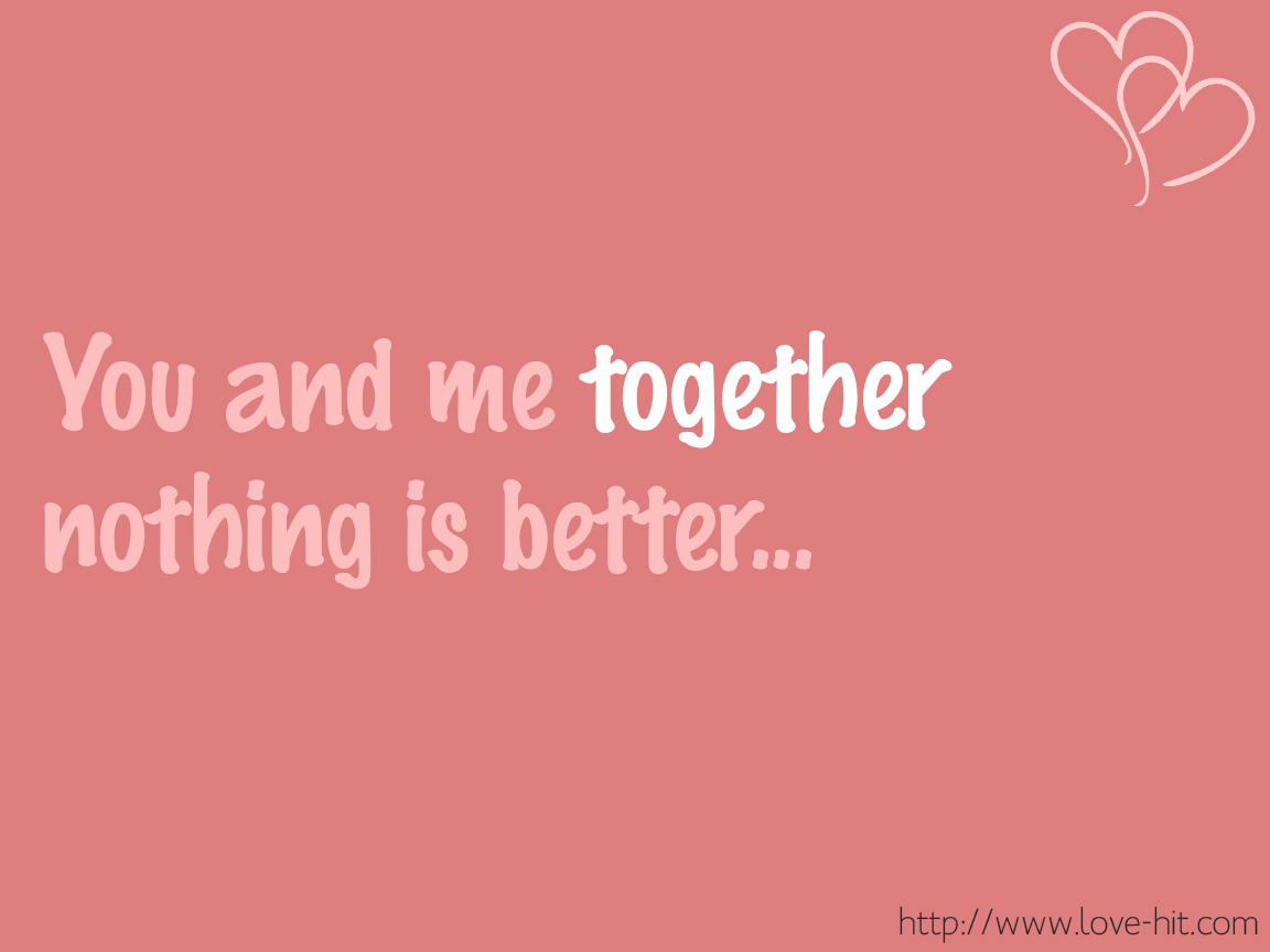 You and me together, nothing is better