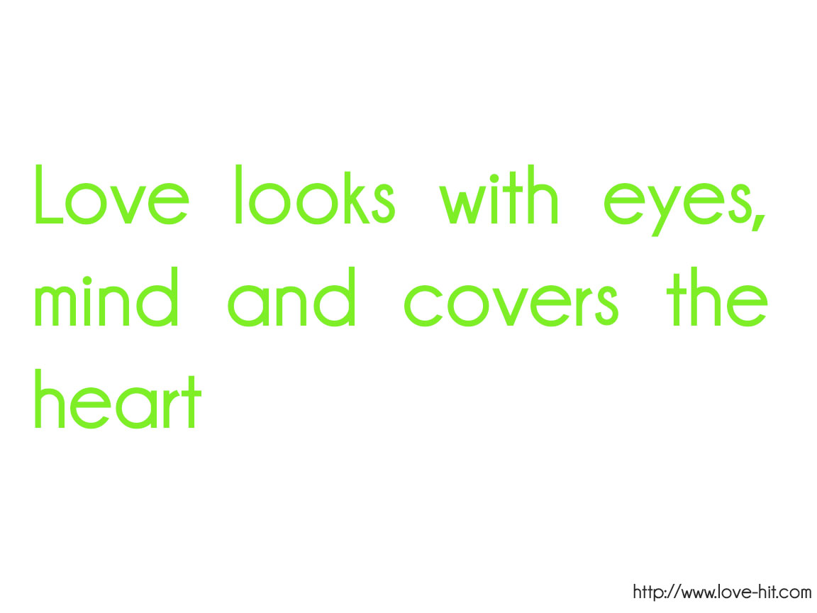 Love looks with eyes, mind and covers the heart