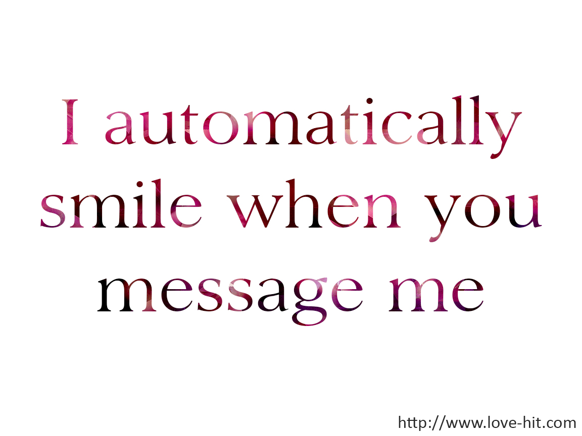 I automatically smile when you message me