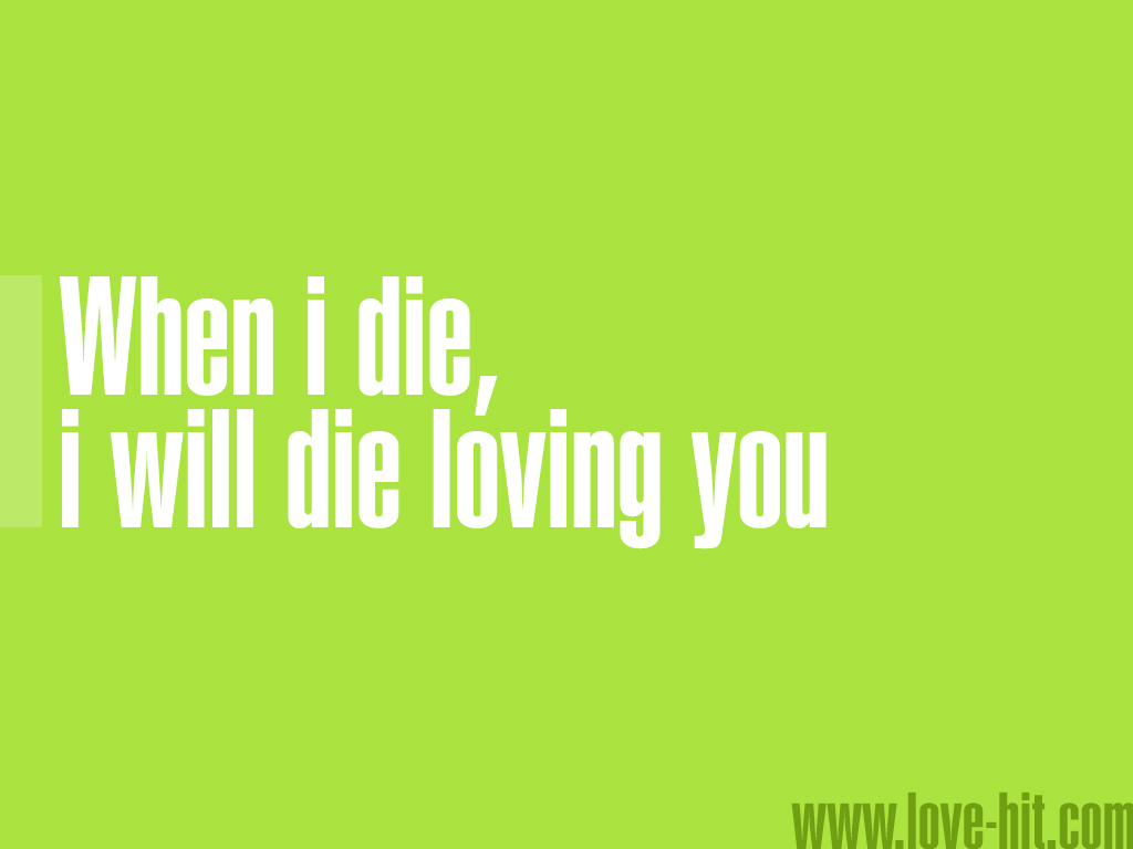 When i die, i will die loving you