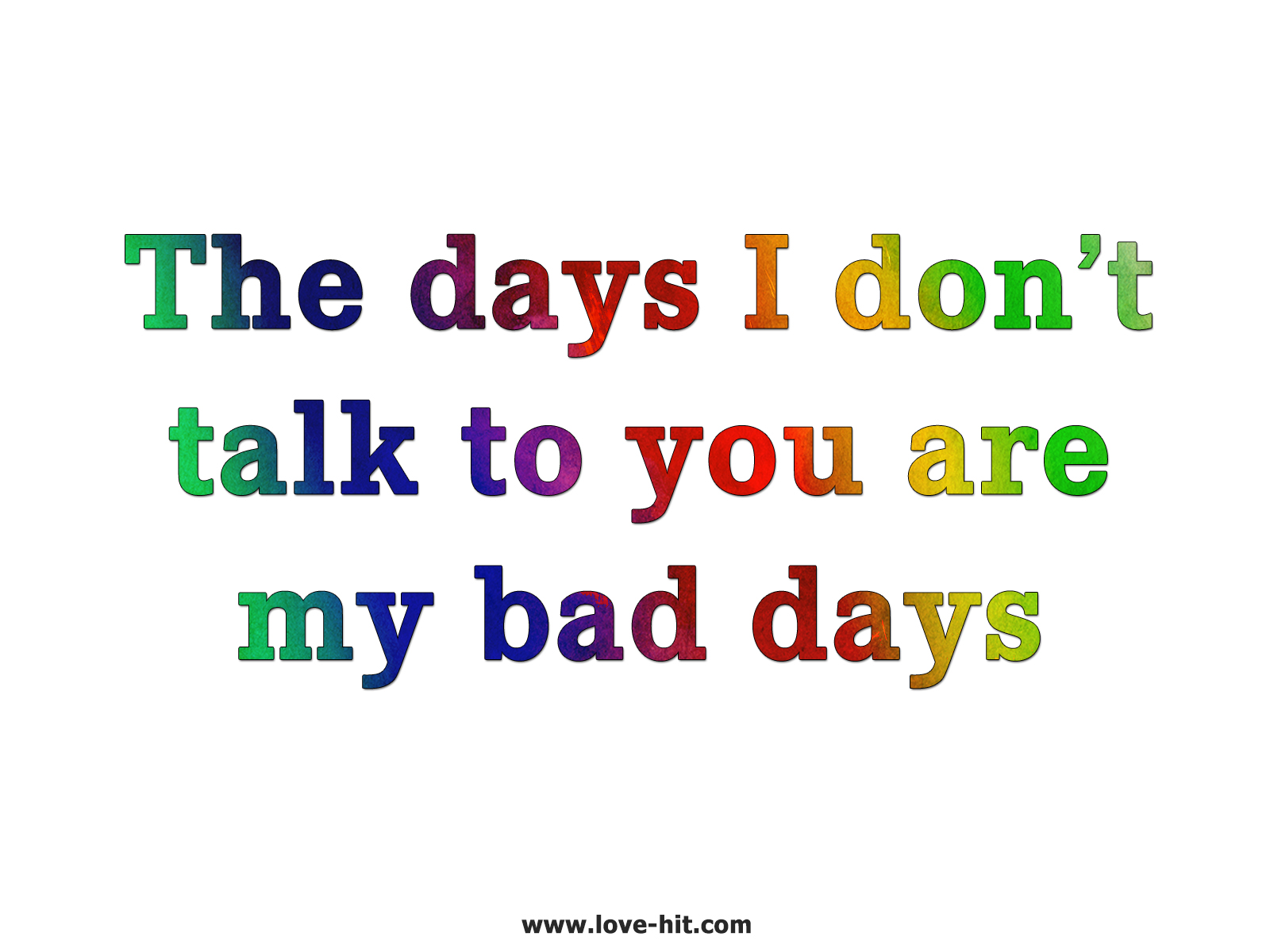 The days I don't talk to you are my bad days