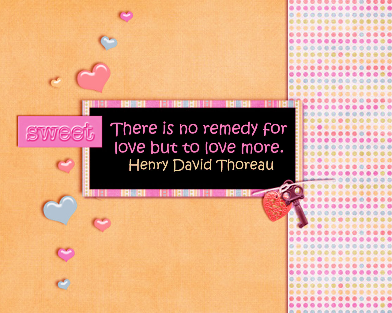There is no remedy for love but to love more