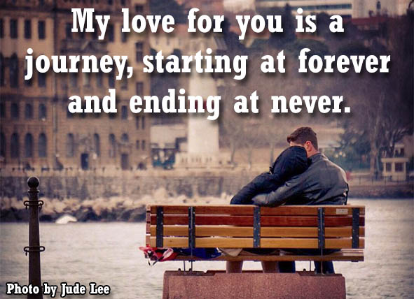 My love for you is a journey, starting at forever and ending at never.