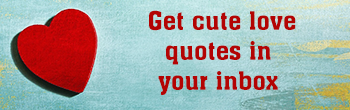 Enter your email address to get cute love quotes in your inbox.