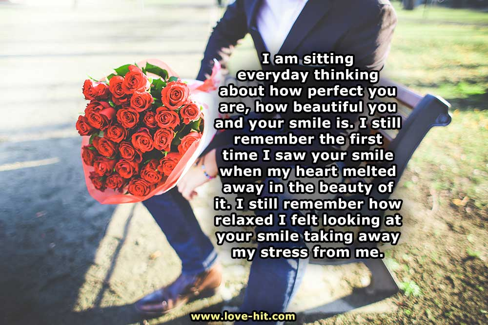 I am sitting everyday thinking about how perfect you are, how beautiful you and your smile is.