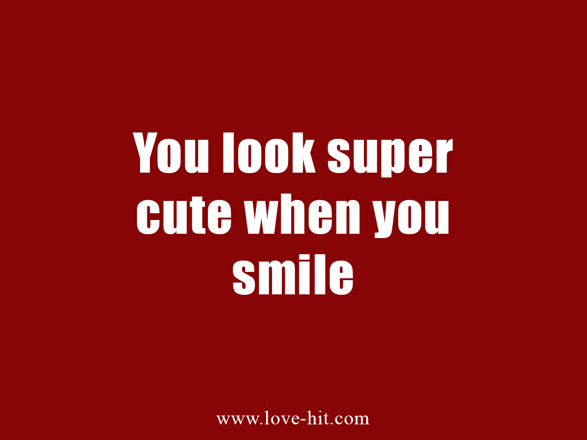 You look super cute when you smile photo