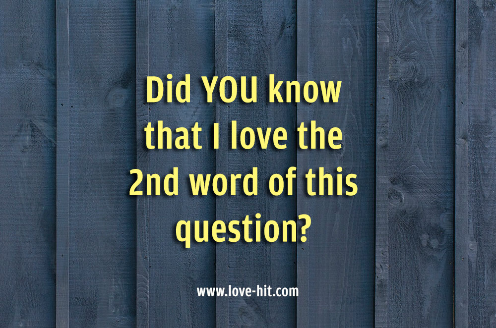 Did YOU know that I love the 2nd word of this question?