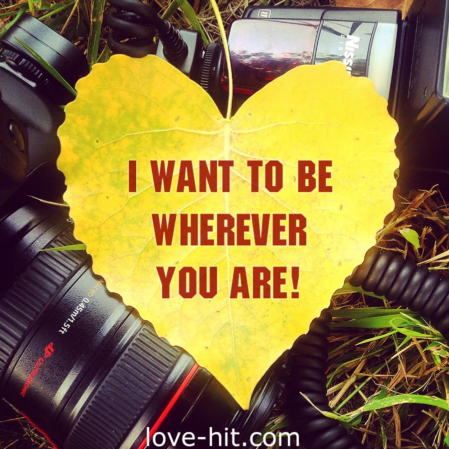 I want to be wherever you are.