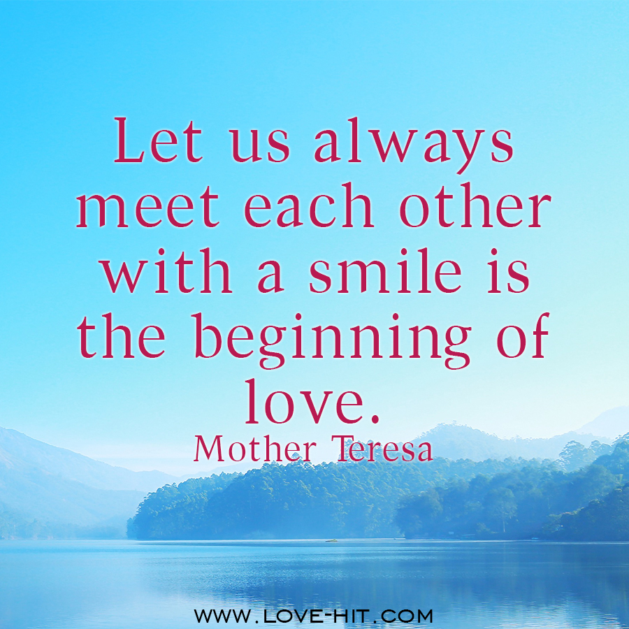 Let us always meet each other with a smile is the beginning of love